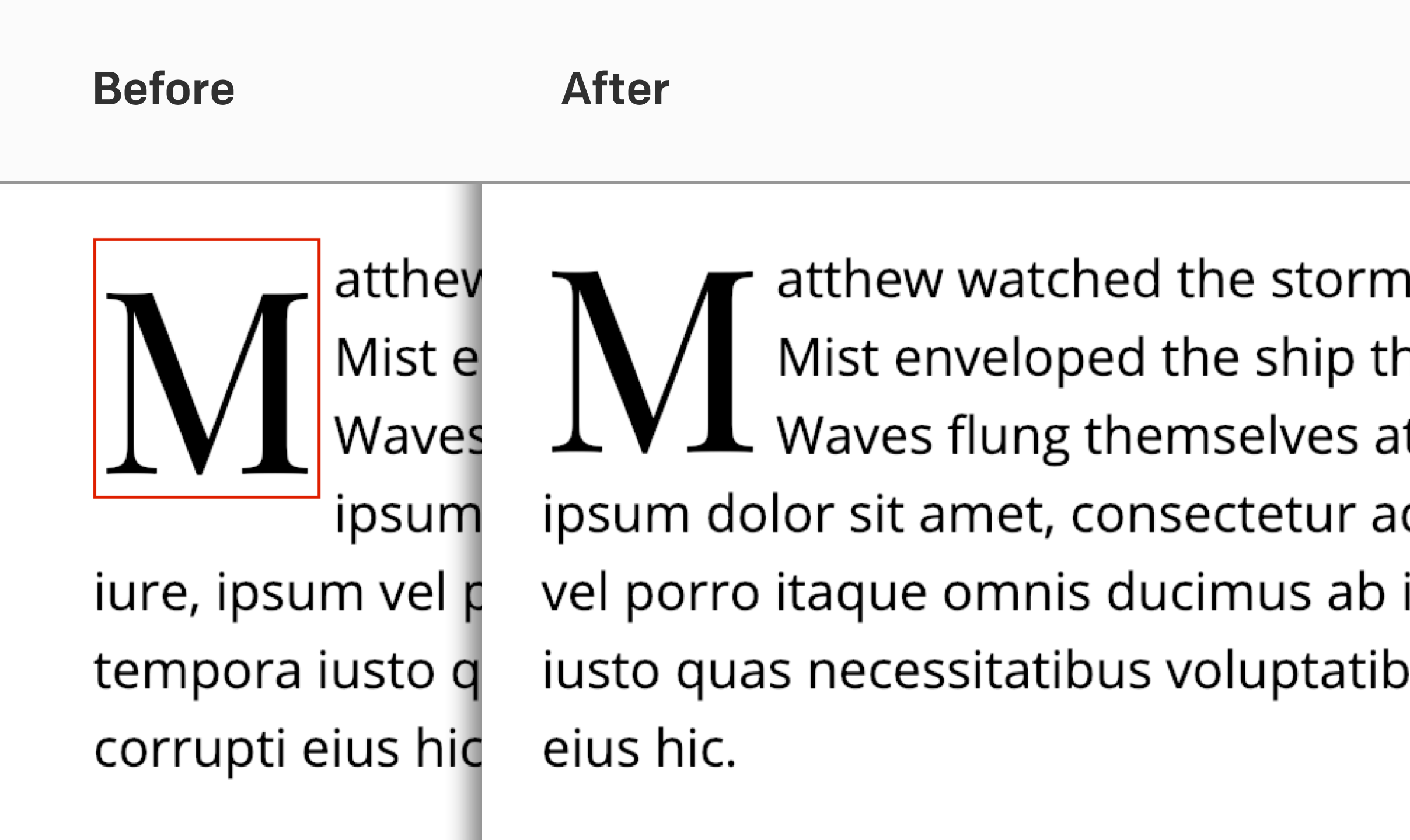 "Two images of text. The first is labeled ""Before,"" and shows a misaligned drop cap. The second image is labeled ""After,"" and shows a perfectly-aligned drop cap."
